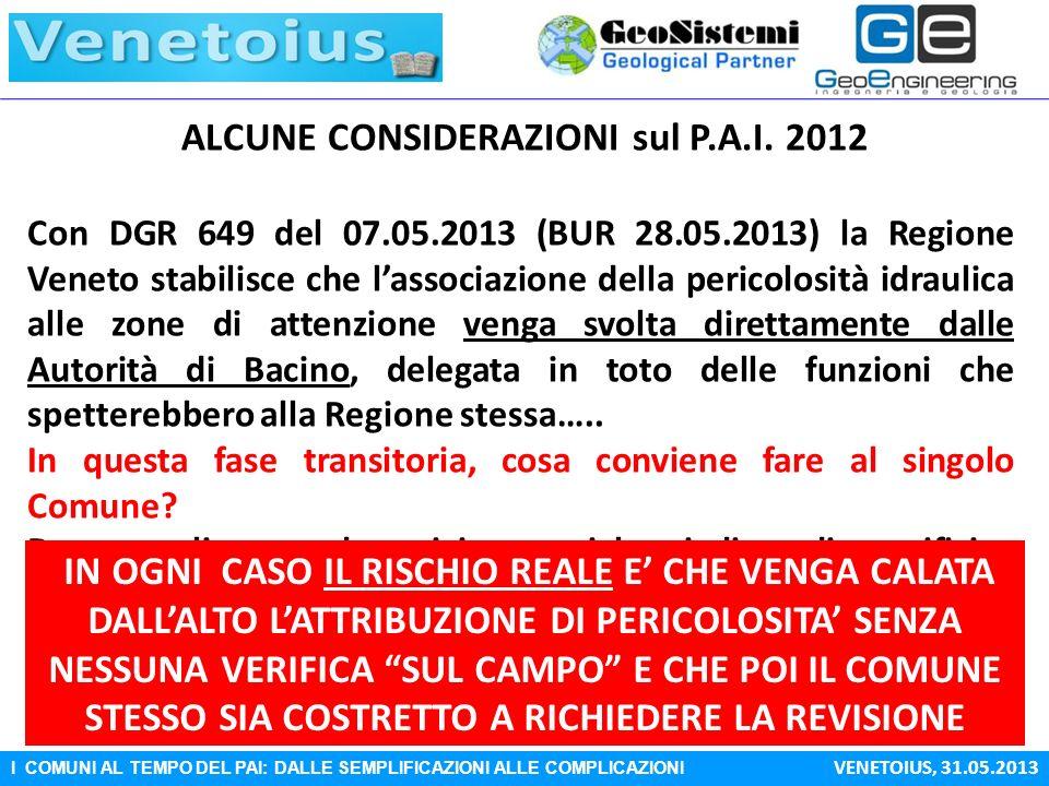 I COMUNI AL TEMPO DEL PAI: DALLE SEMPLIFICAZIONI ALLE COMPLICAZIONI VENETOIUS, 31.05.2013 ALCUNE CONSIDERAZIONI sul P.A.I. 2012 Con DGR 649 del 07.05.
