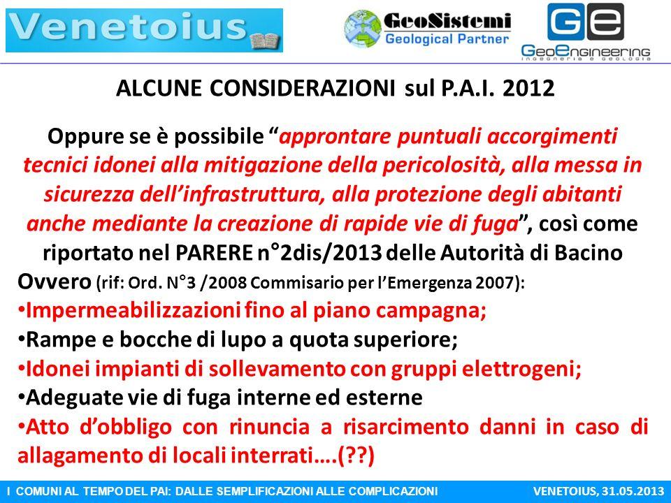 I COMUNI AL TEMPO DEL PAI: DALLE SEMPLIFICAZIONI ALLE COMPLICAZIONI VENETOIUS, 31.05.2013 ALCUNE CONSIDERAZIONI sul P.A.I. 2012 Oppure se è possibile