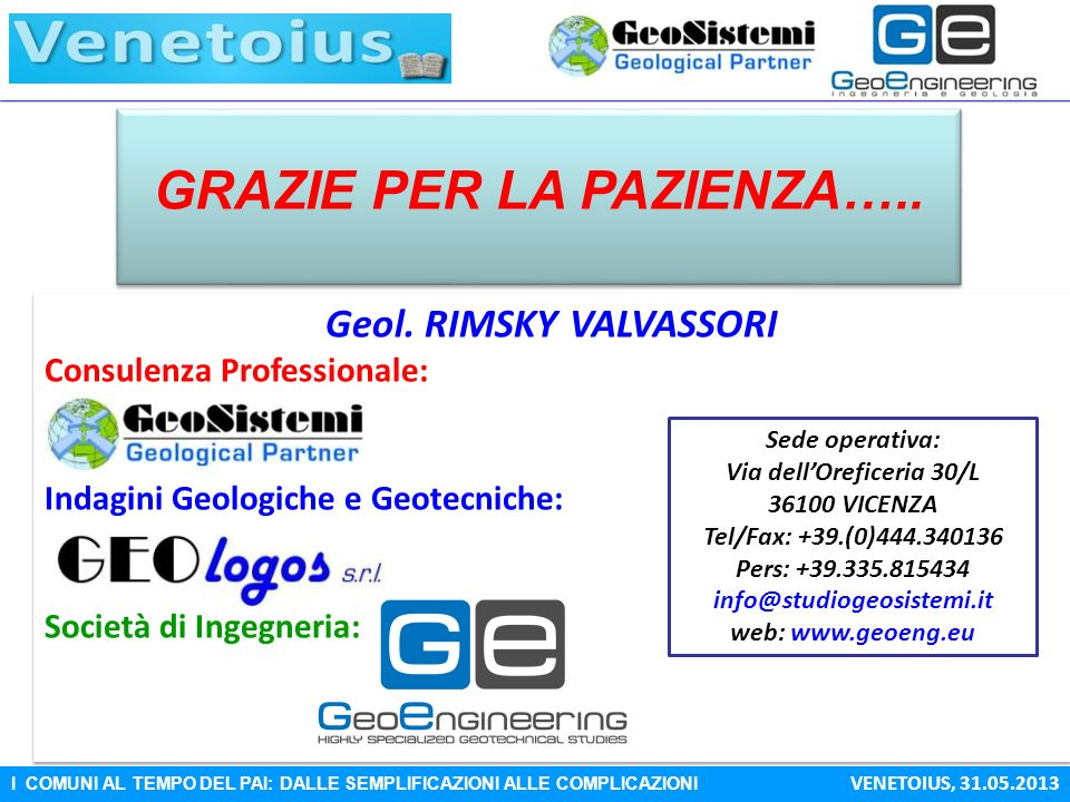 I COMUNI AL TEMPO DEL PAI: DALLE SEMPLIFICAZIONI ALLE COMPLICAZIONI VENETOIUS, 31.05.2013 GRAZIE PER LA PAZIENZA….. Geol. RIMSKY VALVASSORI Consulenza
