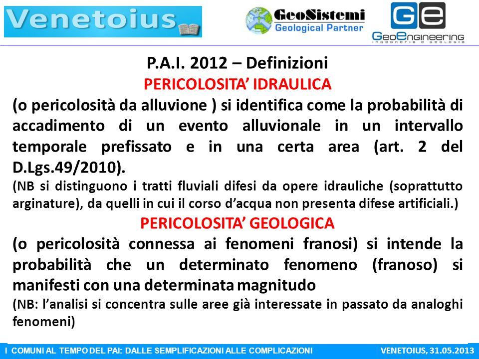 I COMUNI AL TEMPO DEL PAI: DALLE SEMPLIFICAZIONI ALLE COMPLICAZIONI VENETOIUS, 31.05.2013 LE ZONE DI ATTENZIONE – Fonte dei Dati 1.Evento alluvionale 31 ottobre-2 novembre 2010 2.Studi recenti (modelli idrodinamici bidimensionali, modelli idrologici geomorfoclimatici, tecnologie innovative, quali rilievi lidar) 3.Piani Territoriali di Coordinamento Provinciale più recenti (aree con insufficienze o cattivo stato di manutenzione della rete minore, ristagno idrico in aree depresse) 4.Aree Proposte da ADBVE e trasmesse agli enti competenti 5.Database Regionale Frane – I.F.F.I.: dati, in forma areale e puntuale, derivanti dallaggiornamento della Banca Dati 6.Informazioni raccolte tramite il sistema di segnalazione eventi franosi condiviso con gli uffici provinciali