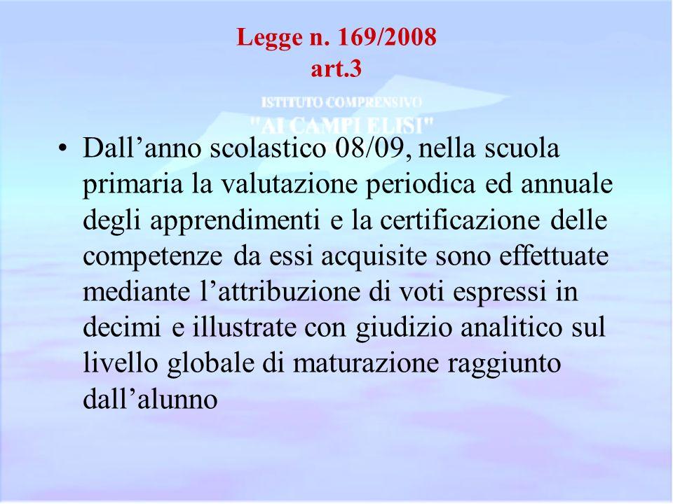 Legge n. 169/2008 art.3 Dallanno scolastico 08/09, nella scuola primaria la valutazione periodica ed annuale degli apprendimenti e la certificazione d