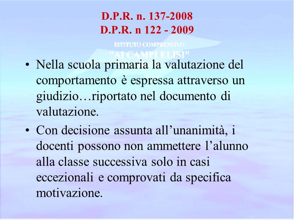 D.P.R. n. 137-2008 D.P.R. n 122 - 2009 Nella scuola primaria la valutazione del comportamento è espressa attraverso un giudizio…riportato nel document