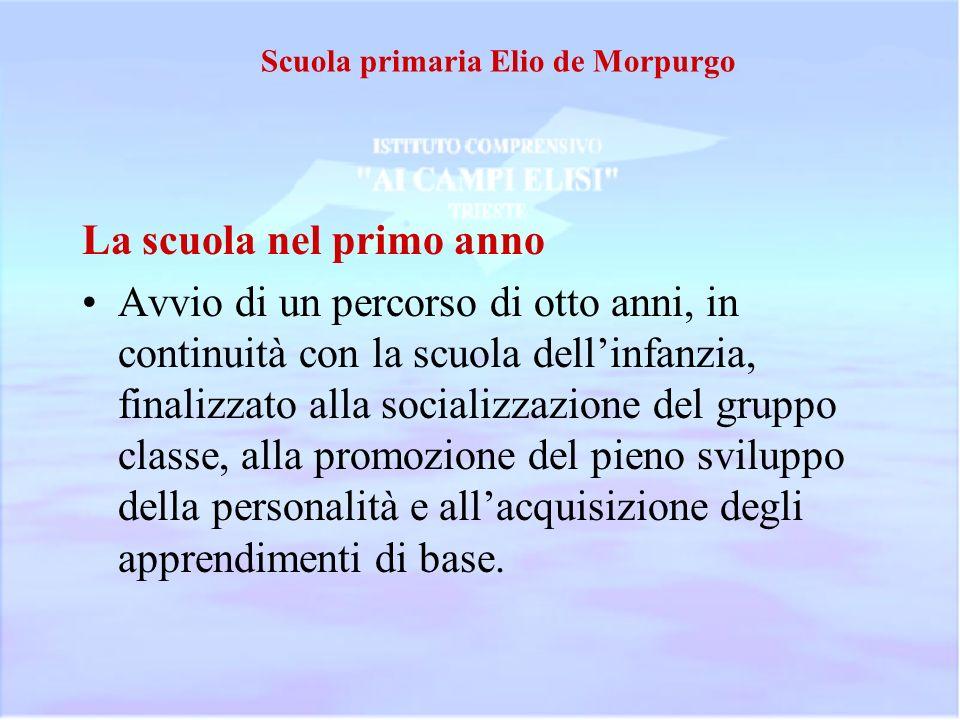 Scuola primaria Elio de Morpurgo La scuola nel primo anno Avvio di un percorso di otto anni, in continuità con la scuola dellinfanzia, finalizzato all