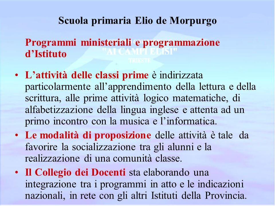 Scuola primaria Elio de Morpurgo Programmi ministeriali e programmazione dIstituto Lattività delle classi prime è indirizzata particolarmente allappre