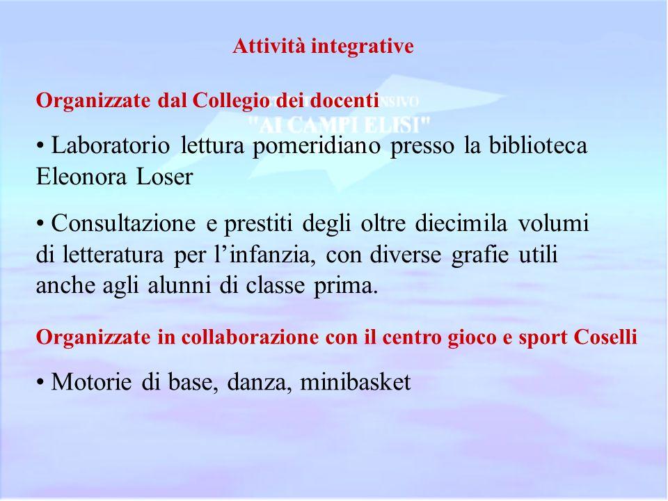Attività integrative Organizzate dal Collegio dei docenti Laboratorio lettura pomeridiano presso la biblioteca Eleonora Loser Consultazione e prestiti