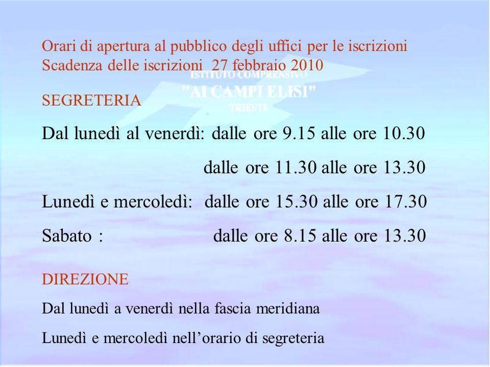 Orari di apertura al pubblico degli uffici per le iscrizioni Scadenza delle iscrizioni 27 febbraio 2010 SEGRETERIA Dal lunedì al venerdì: dalle ore 9.