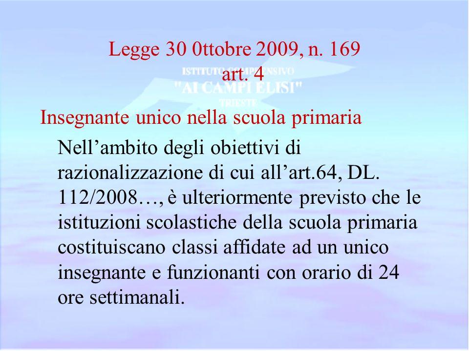 Legge 30 0ttobre 2009, n. 169 art. 4 Insegnante unico nella scuola primaria Nellambito degli obiettivi di razionalizzazione di cui allart.64, DL. 112/