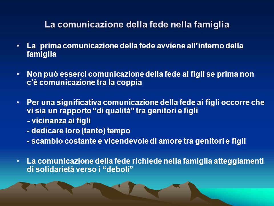 La comunicazione della fede nella famiglia La prima comunicazione della fede avviene allinterno della famiglia Non può esserci comunicazione della fed