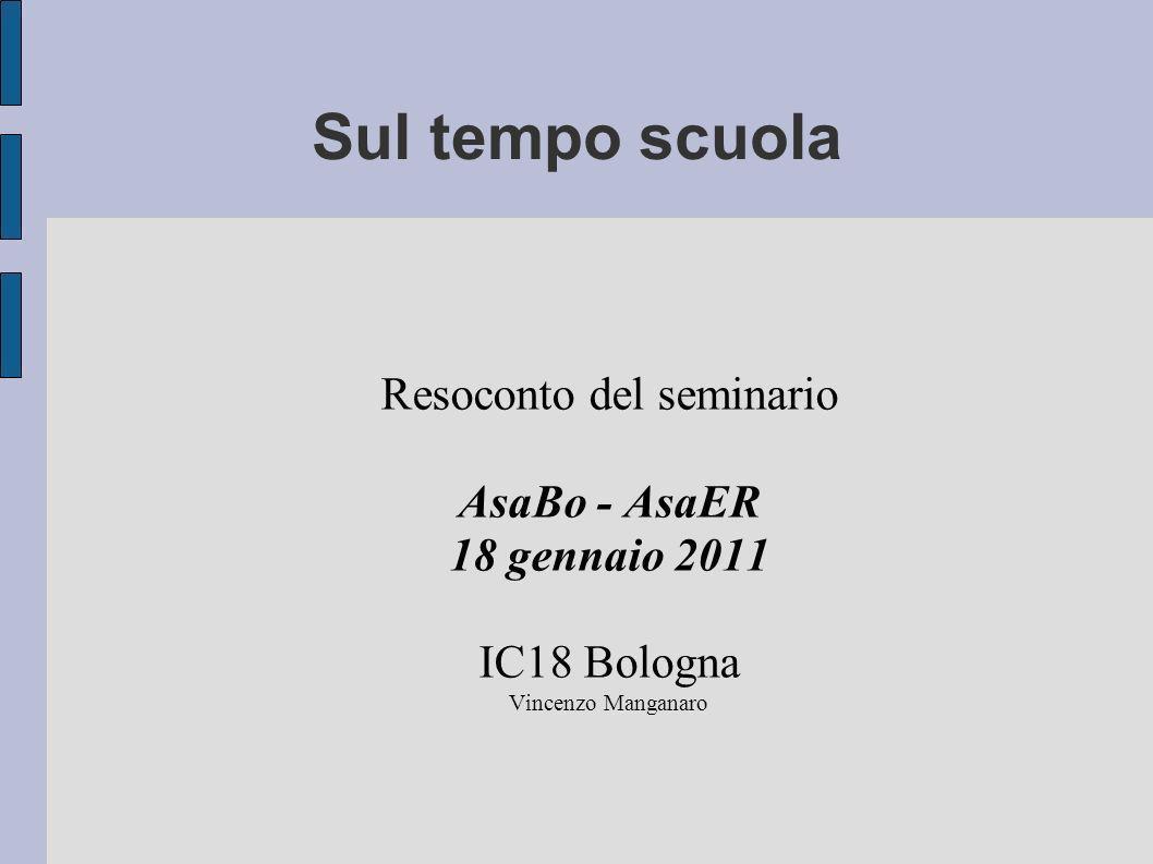 Sul tempo scuola Resoconto del seminario AsaBo - AsaER 18 gennaio 2011 IC18 Bologna Vincenzo Manganaro