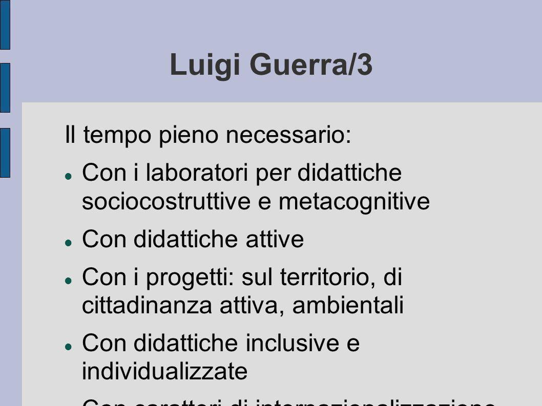 Luigi Guerra/3 Il tempo pieno necessario: Con i laboratori per didattiche sociocostruttive e metacognitive Con didattiche attive Con i progetti: sul t