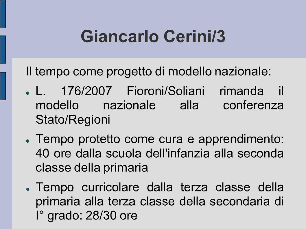 Giancarlo Cerini/3 Il tempo come progetto di modello nazionale: L. 176/2007 Fioroni/Soliani rimanda il modello nazionale alla conferenza Stato/Regioni
