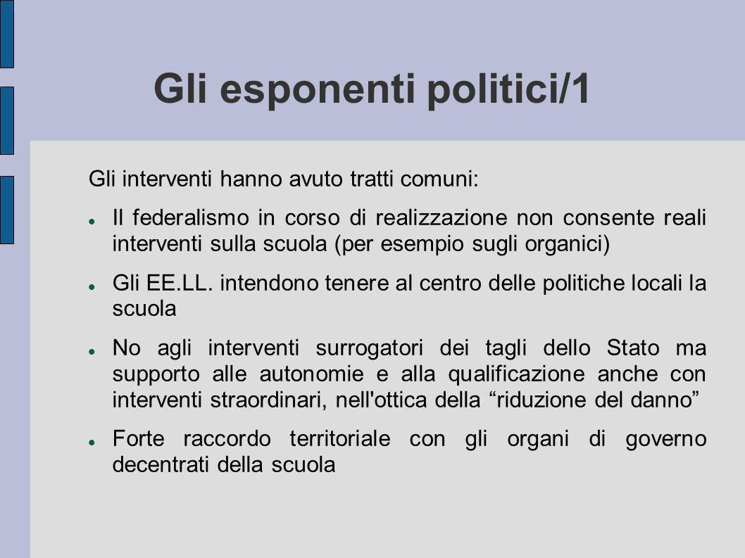 Gli esponenti politici/1 Gli interventi hanno avuto tratti comuni: Il federalismo in corso di realizzazione non consente reali interventi sulla scuola