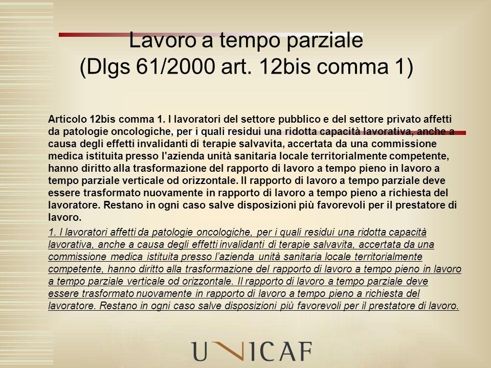 Lavoro a tempo parziale (Dlgs 61/2000 art. 12bis comma 1) Articolo 12bis comma 1. I lavoratori del settore pubblico e del settore privato affetti da p