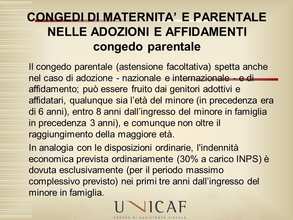 Il congedo parentale (astensione facoltativa) spetta anche nel caso di adozione - nazionale e internazionale - e di affidamento; può essere fruito dai