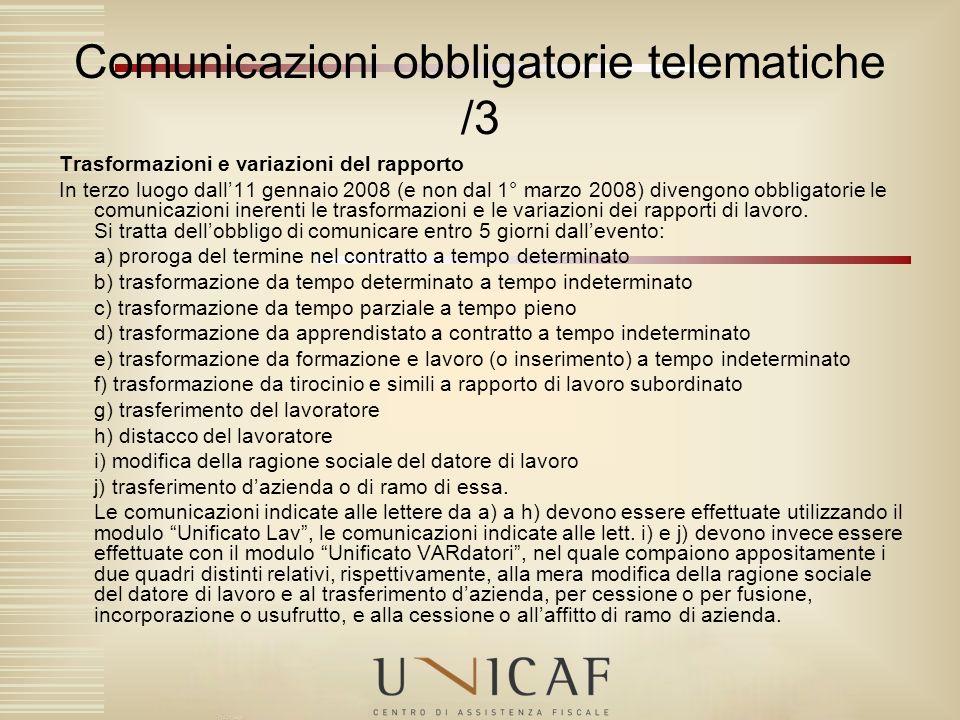 Trasformazioni e variazioni del rapporto In terzo luogo dall11 gennaio 2008 (e non dal 1° marzo 2008) divengono obbligatorie le comunicazioni inerenti