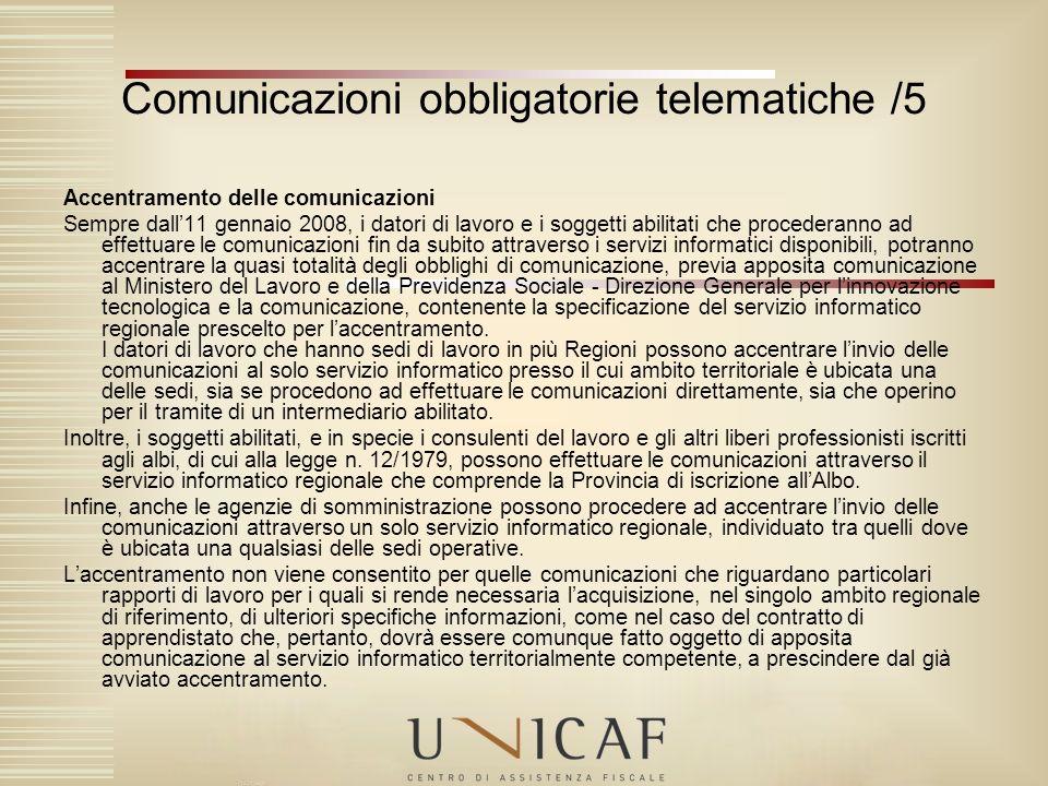 Accentramento delle comunicazioni Sempre dall11 gennaio 2008, i datori di lavoro e i soggetti abilitati che procederanno ad effettuare le comunicazion