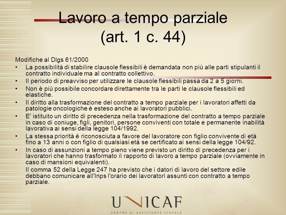Lavoro a tempo parziale (art. 1 c. 44) Modifiche al Dlgs 61/2000 La possibilità di stabilire clausole flessibili è demandata non più alle parti stipul