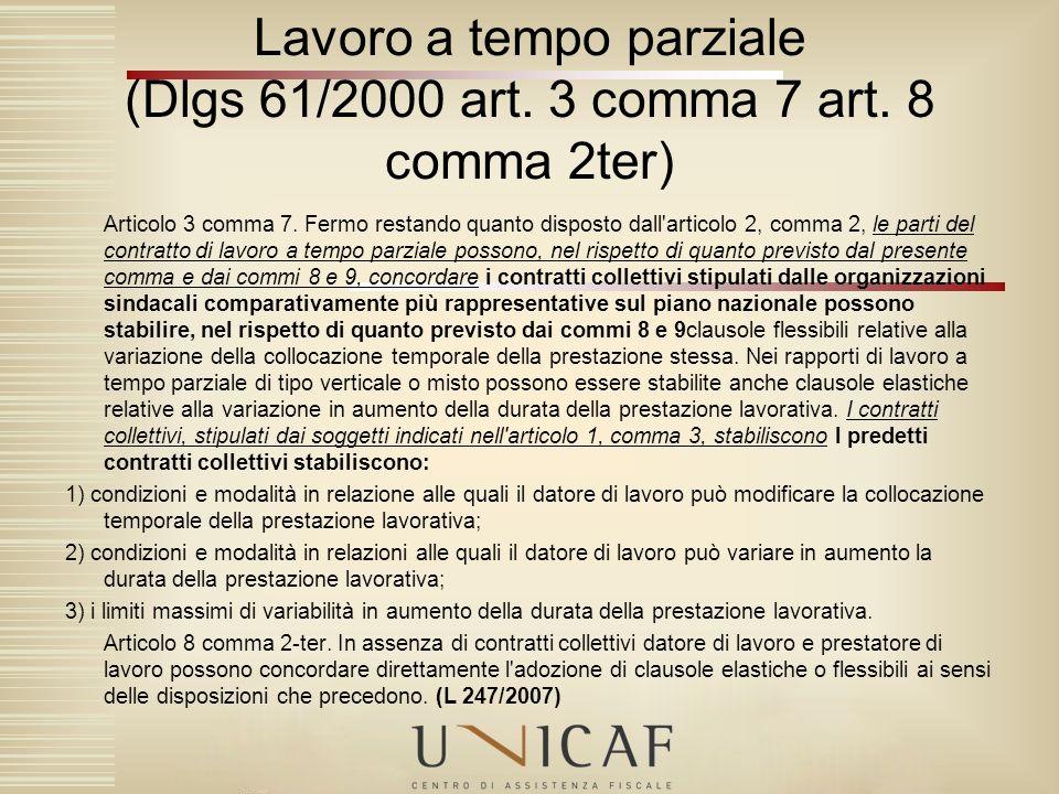 Articolo 3 comma 7. Fermo restando quanto disposto dall'articolo 2, comma 2, le parti del contratto di lavoro a tempo parziale possono, nel rispetto d