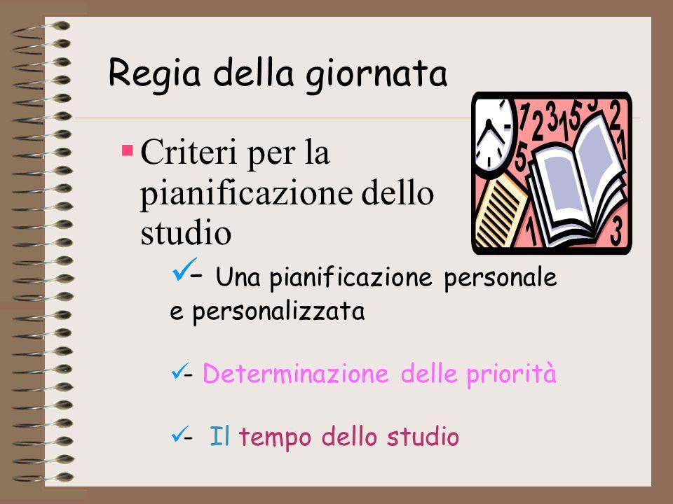 Criteri per la pianificazione dello studio Regia della giornata - Una pianificazione personale e personalizzata - Determinazione delle priorità - Il tempo dello studio
