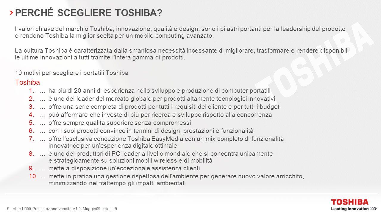 Satellite U500 Presentazione vendite V1.0_Maggio09 slide:15 PERCHÉ SCEGLIERE TOSHIBA.