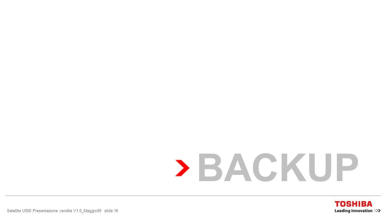 Satellite U500 Presentazione vendite V1.0_Maggio09 slide:16 BACKUP