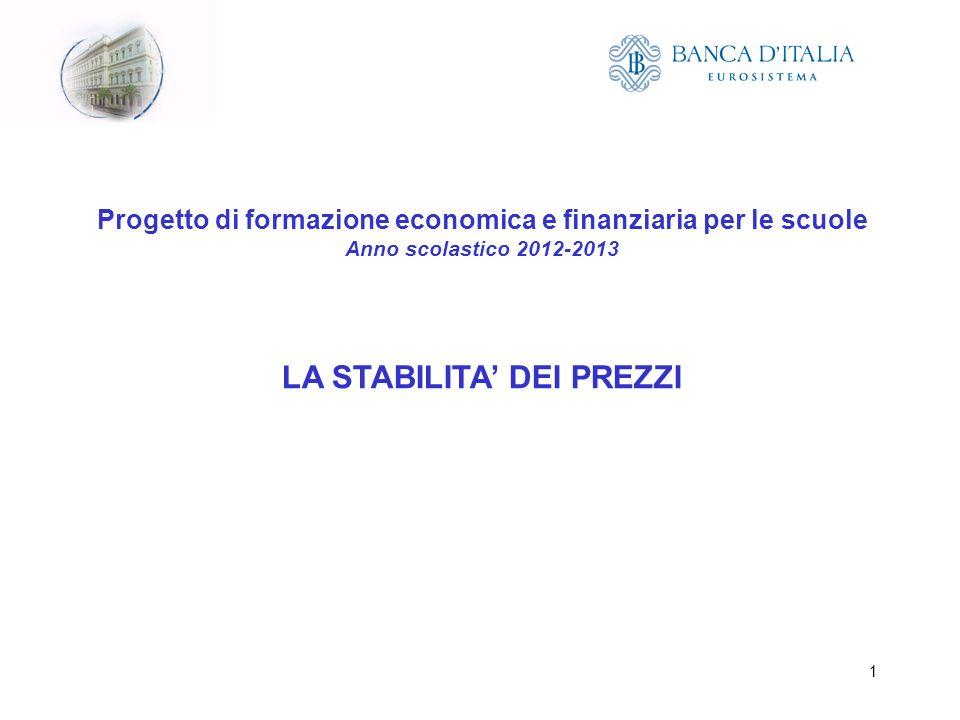 1 Progetto di formazione economica e finanziaria per le scuole Anno scolastico 2012-2013 LA STABILITA DEI PREZZI