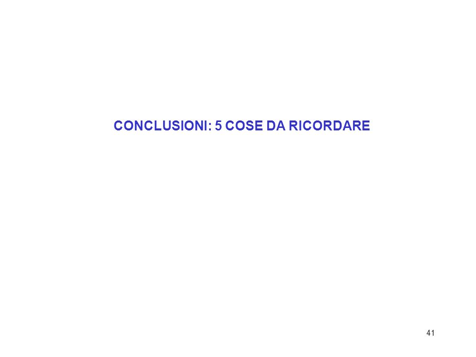 41 CONCLUSIONI: 5 COSE DA RICORDARE