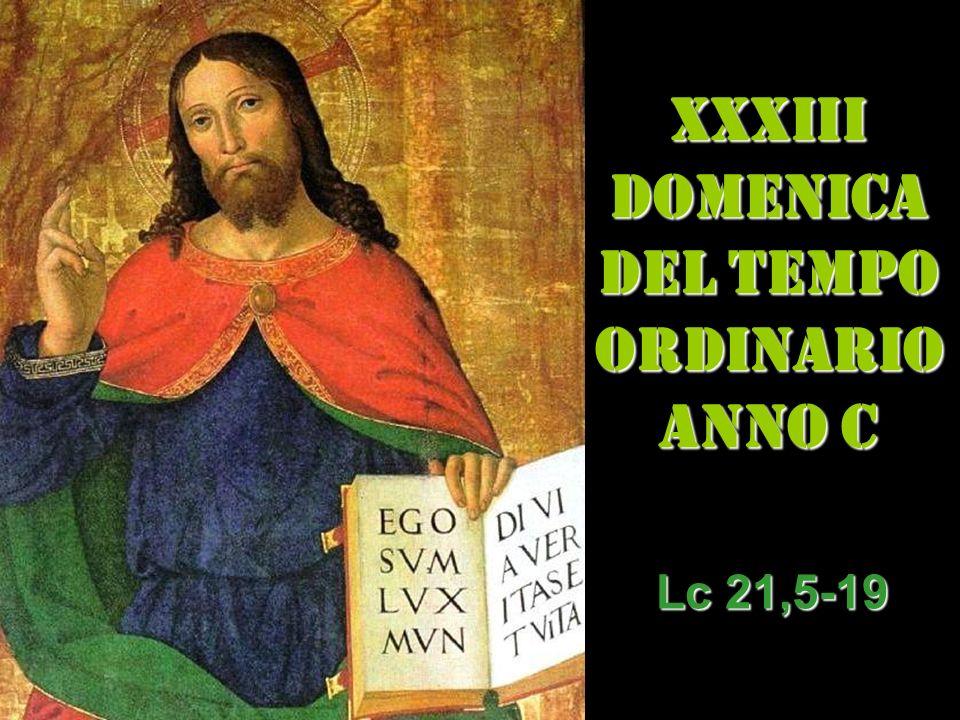 XXxIIi DOMENICA DEL TEMPO ORDINARIO ANNO C Lc 21,5-19