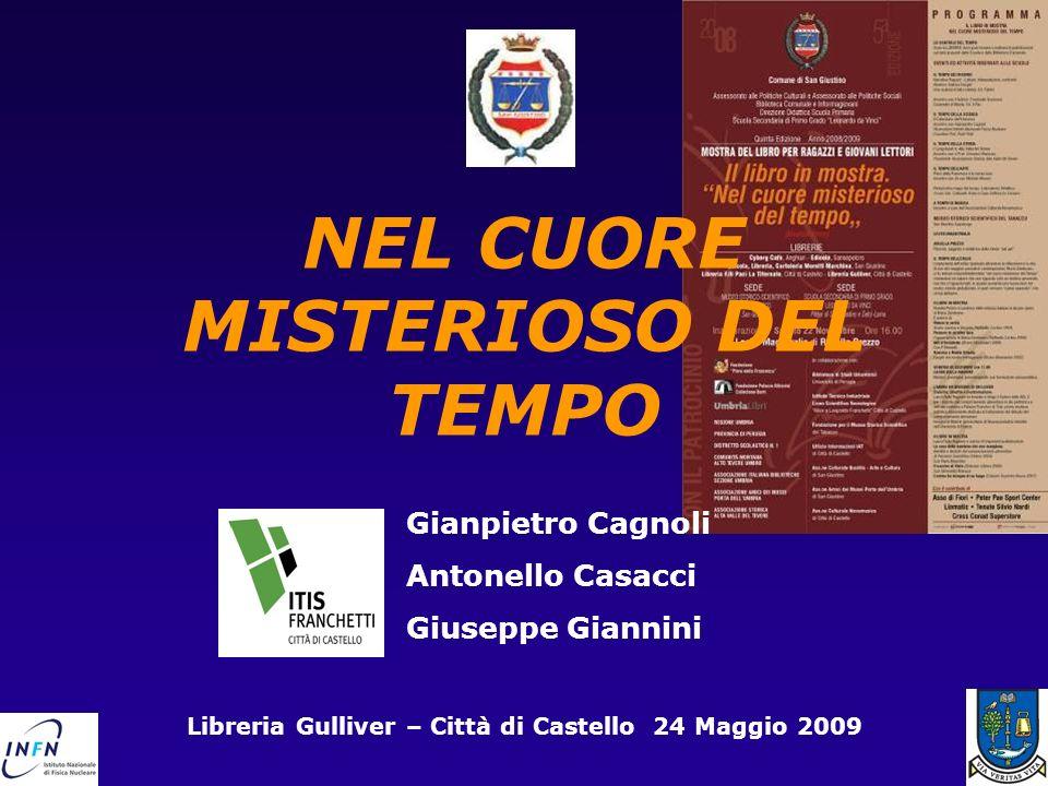 NEL CUORE MISTERIOSO DEL TEMPO Gianpietro Cagnoli Antonello Casacci Giuseppe Giannini Libreria Gulliver – Città di Castello 24 Maggio 2009