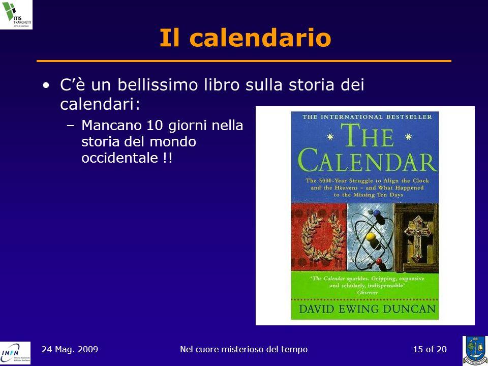 24 Mag. 2009Nel cuore misterioso del tempo15 of 20 Il calendario Cè un bellissimo libro sulla storia dei calendari: –Mancano 10 giorni nella storia de