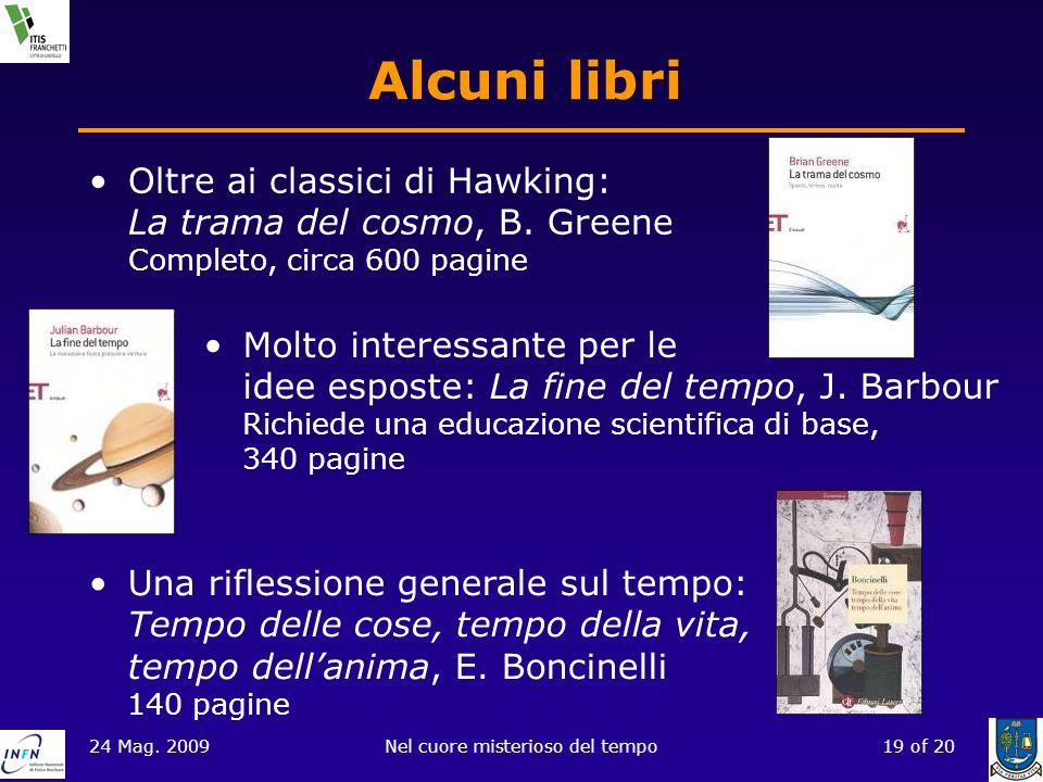24 Mag. 2009Nel cuore misterioso del tempo19 of 20 Alcuni libri Oltre ai classici di Hawking: La trama del cosmo, B. Greene Completo, circa 600 pagine
