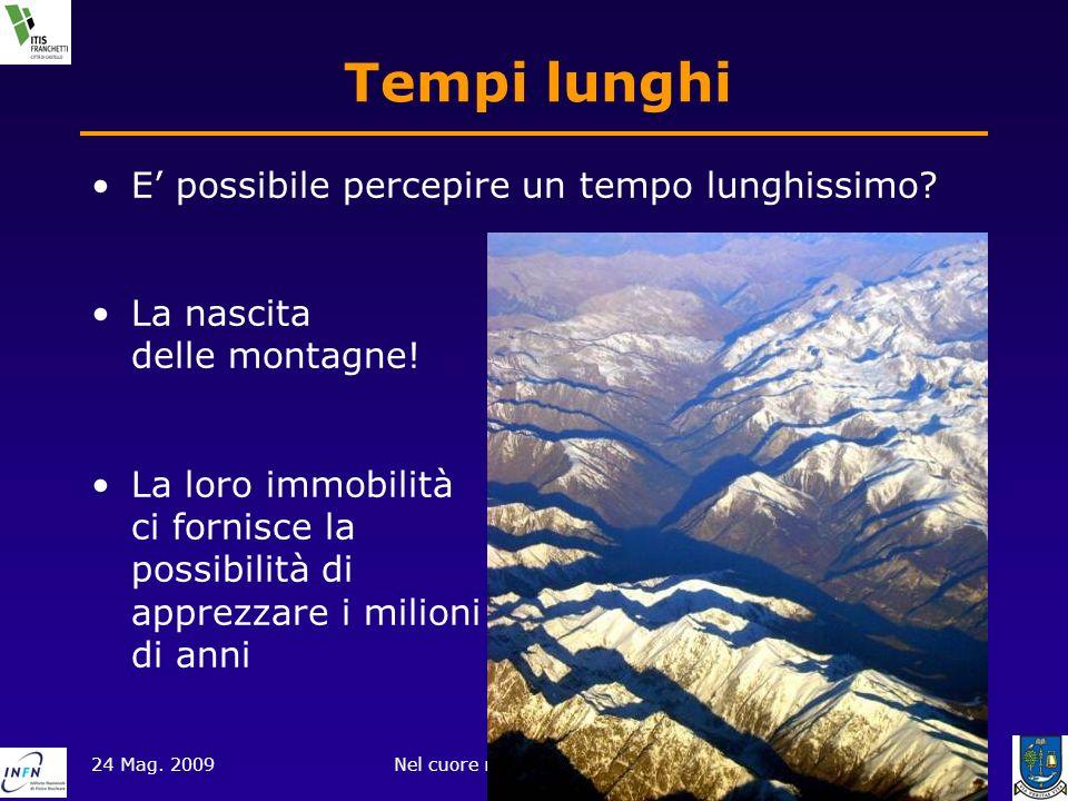 24 Mag. 2009Nel cuore misterioso del tempo3 of 20 Tempi lunghi E possibile percepire un tempo lunghissimo? La nascita delle montagne! La loro immobili