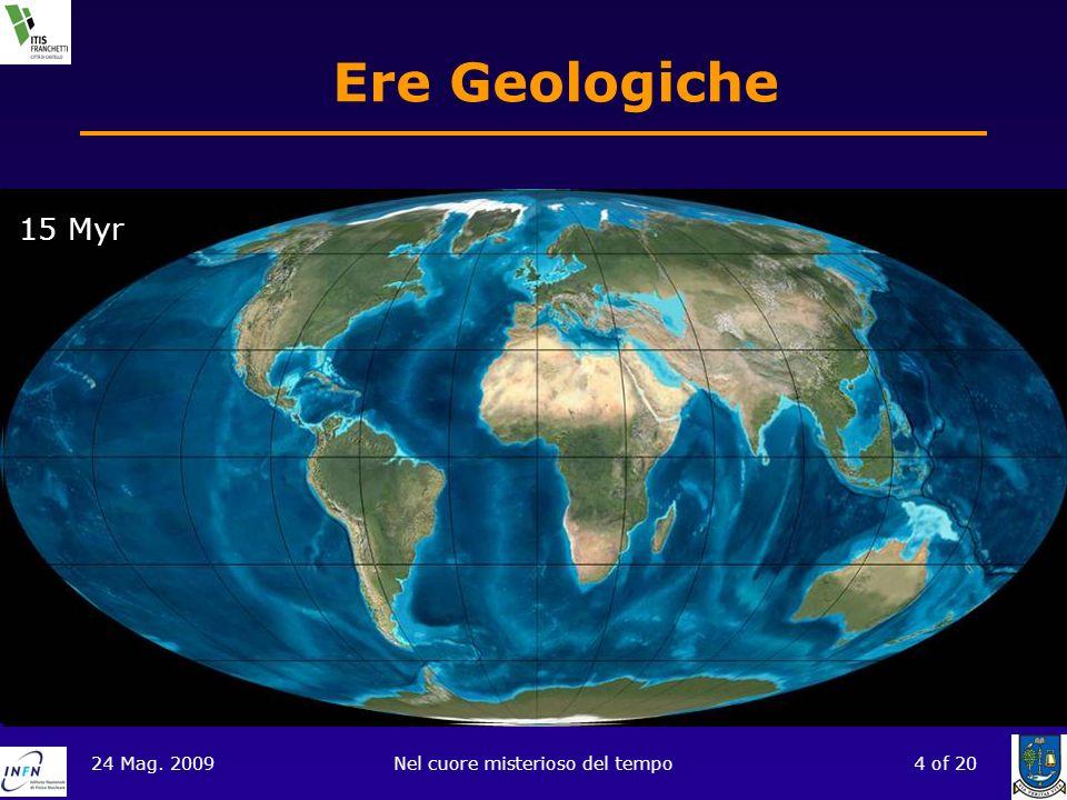 24 Mag. 2009Nel cuore misterioso del tempo4 of 20 Ere Geologiche 550 Myr Siberia N. America Africa Baltico Polo Sud GONDWANA OCEANO PANTHALASSA 470 My