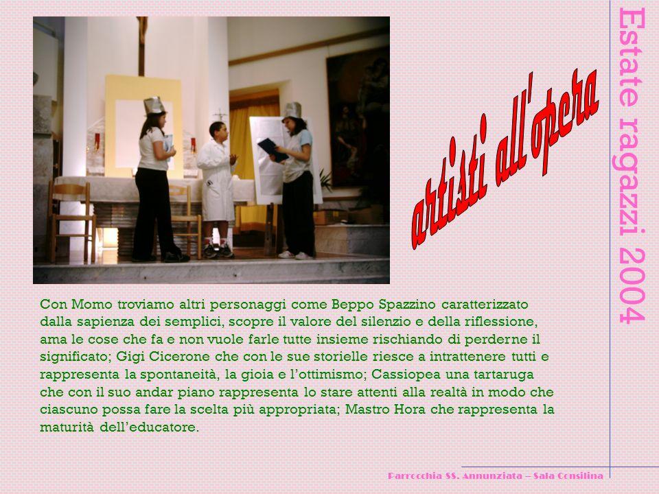 Estate ragazzi 2004 Parrocchia SS. Annunziata – Sala Consilina Con Momo troviamo altri personaggi come Beppo Spazzino caratterizzato dalla sapienza de