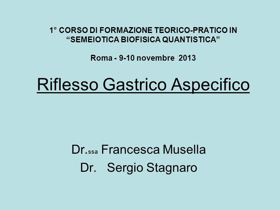 1° CORSO DI FORMAZIONE TEORICO-PRATICO IN SEMEIOTICA BIOFISICA QUANTISTICA Roma - 9-10 novembre 2013 Riflesso Gastrico Aspecifico Dr.