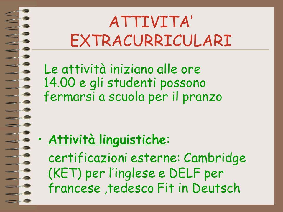 ATTIVITA EXTRACURRICULARI Attività linguistiche: certificazioni esterne: Cambridge (KET) per linglese e DELF per francese,tedesco Fit in Deutsch Le at