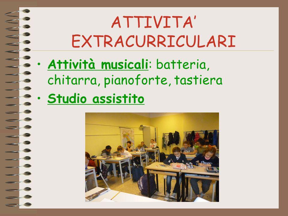 ATTIVITA EXTRACURRICULARI Attività musicali: batteria, chitarra, pianoforte, tastiera Studio assistito