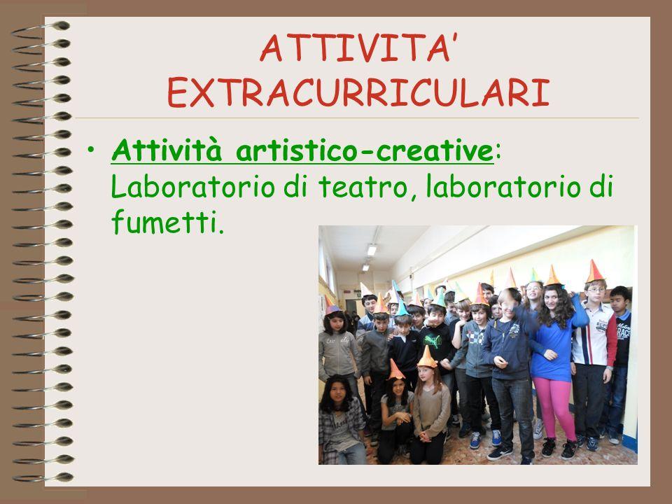 ATTIVITA EXTRACURRICULARI Attività artistico-creative: Laboratorio di teatro, laboratorio di fumetti.