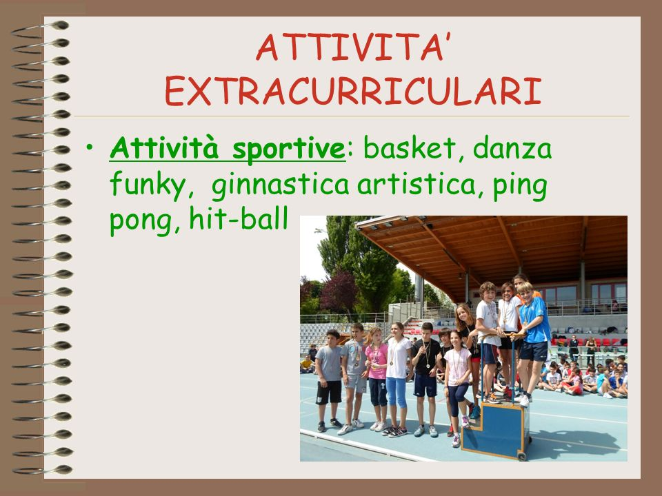 ATTIVITA EXTRACURRICULARI Attività sportive: basket, danza funky, ginnastica artistica, ping pong, hit-ball