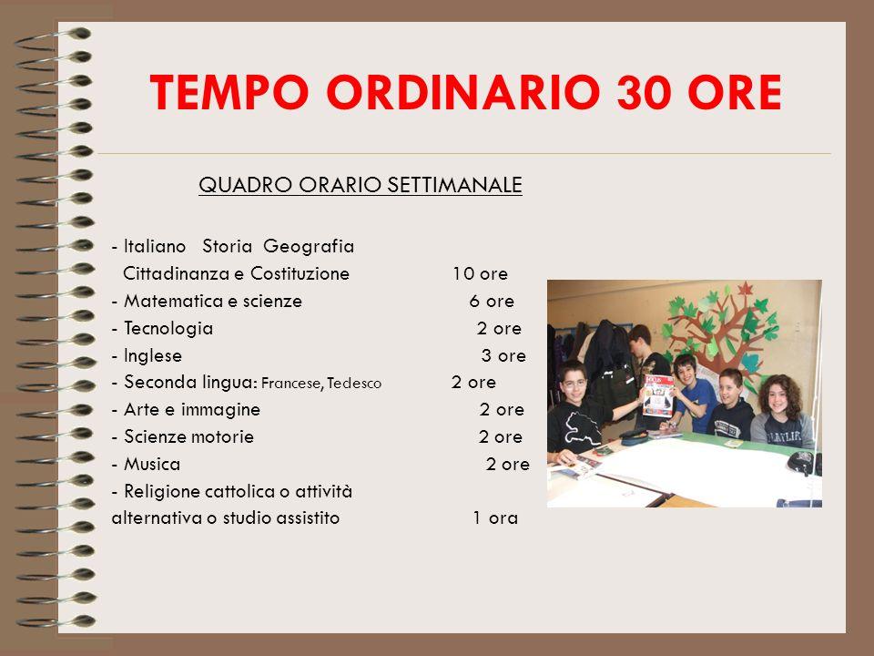 TEMPO ORDINARIO 30 ORE QUADRO ORARIO SETTIMANALE - Italiano Storia Geografia Cittadinanza e Costituzione 10 ore - Matematica e scienze 6 ore - Tecnolo