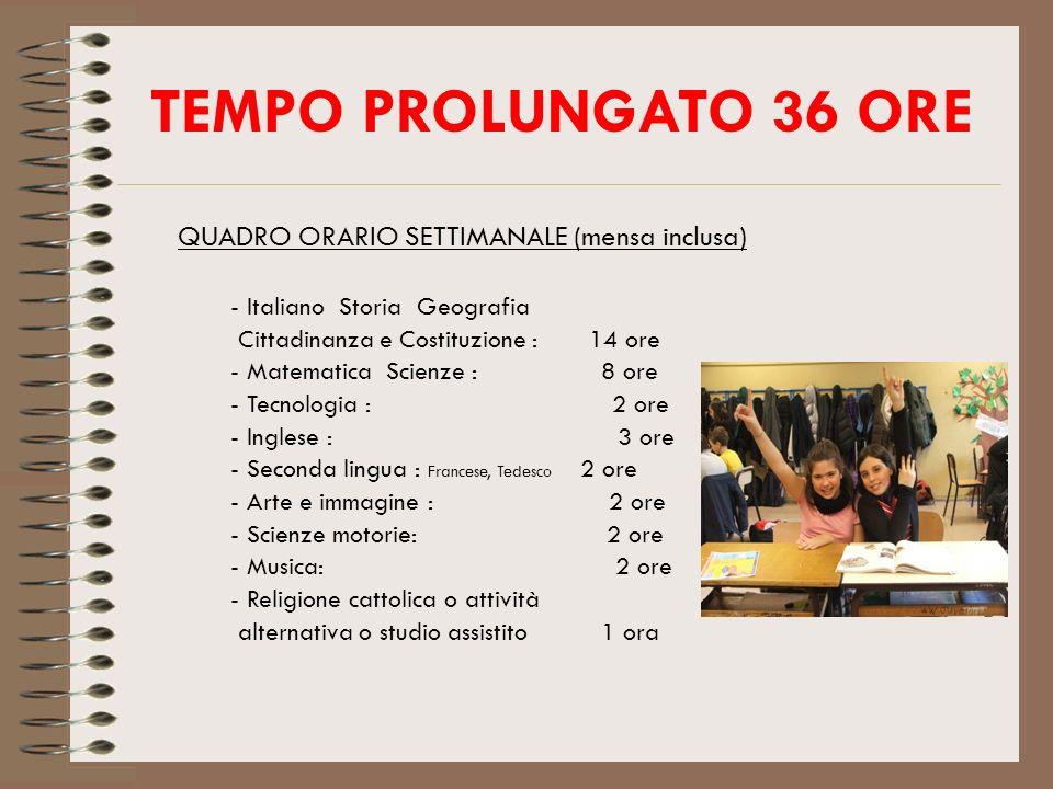 TEMPO PROLUNGATO 36 ORE QUADRO ORARIO SETTIMANALE (mensa inclusa) - Italiano Storia Geografia Cittadinanza e Costituzione : 14 ore - Matematica Scienz
