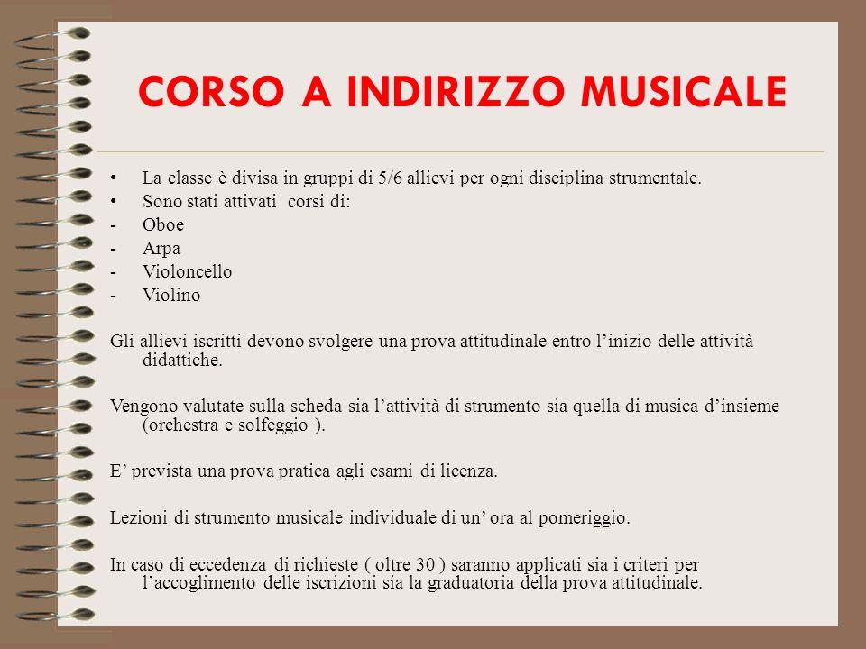 CORSO A INDIRIZZO MUSICALE La classe è divisa in gruppi di 5/6 allievi per ogni disciplina strumentale. Sono stati attivati corsi di: -Oboe -Arpa -Vio