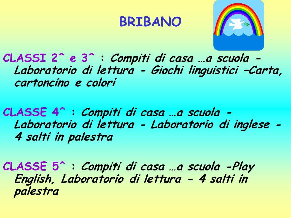BRIBANO CLASSI 2^ e 3^ : Compiti di casa …a scuola - Laboratorio di lettura - Giochi linguistici –Carta, cartoncino e colori CLASSE 4^ : Compiti di ca