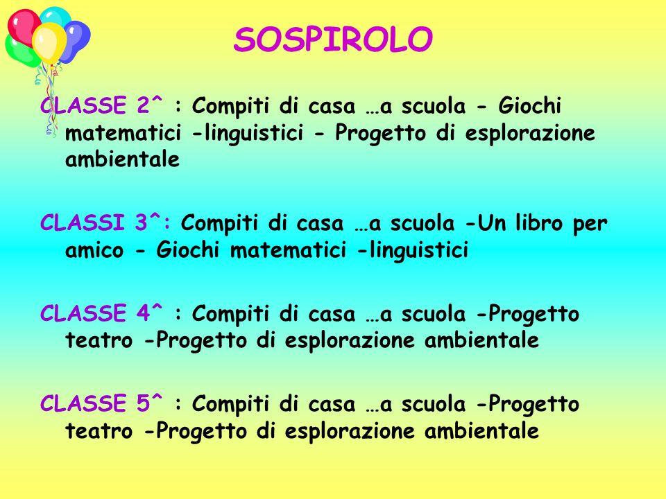 SOSPIROLO CLASSE 2^ : Compiti di casa …a scuola - Giochi matematici -linguistici - Progetto di esplorazione ambientale CLASSI 3^: Compiti di casa …a s