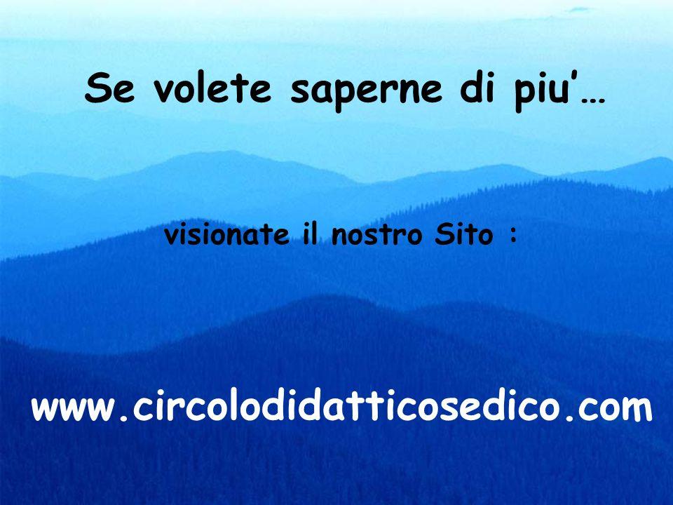 Se volete saperne di piu… visionate il nostro Sito : www.circolodidatticosedico.com