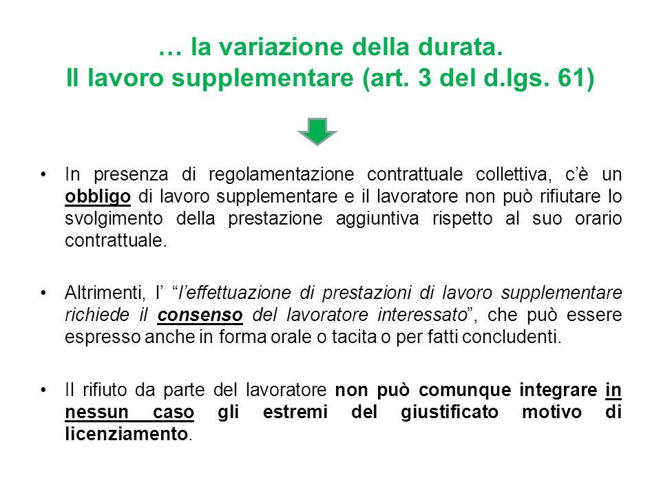 … la variazione della durata. Il lavoro supplementare (art. 3 del d.lgs. 61) In presenza di regolamentazione contrattuale collettiva, cè un obbligo di