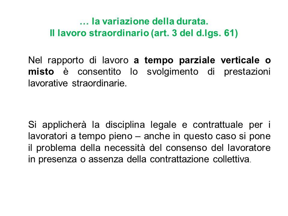 … la variazione della durata. Il lavoro straordinario (art. 3 del d.lgs. 61) Nel rapporto di lavoro a tempo parziale verticale o misto è consentito lo