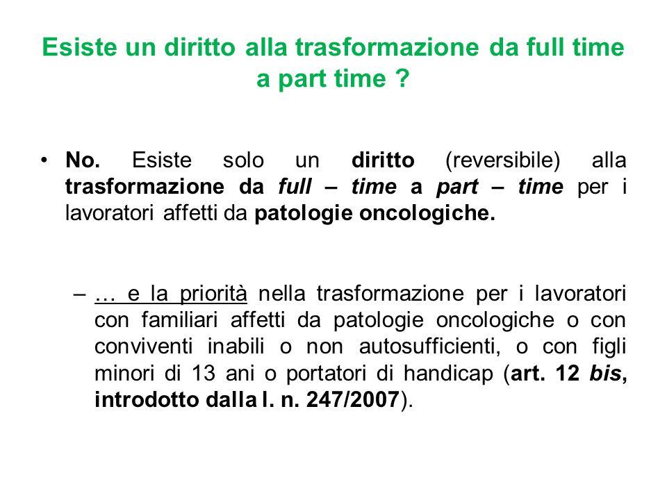Esiste un diritto alla trasformazione da full time a part time ? No. Esiste solo un diritto (reversibile) alla trasformazione da full – time a part –