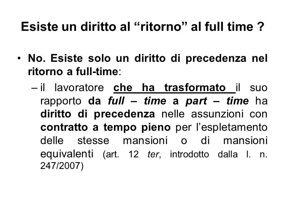 Esiste un diritto al ritorno al full time ? No. Esiste solo un diritto di precedenza nel ritorno a full-time: –il lavoratore che ha trasformato il suo