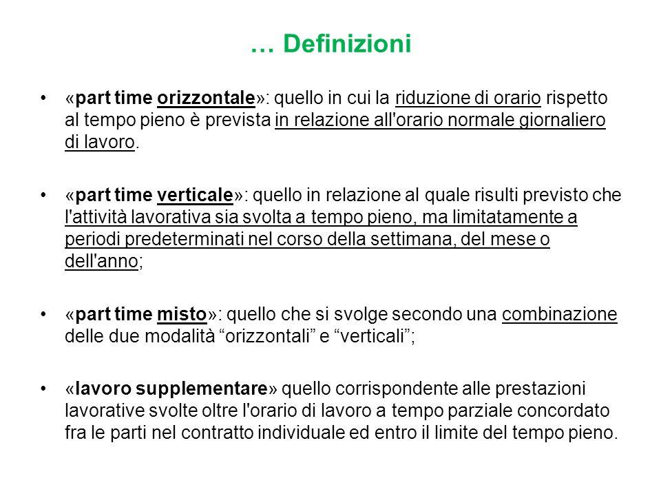 … Definizioni «part time orizzontale»: quello in cui la riduzione di orario rispetto al tempo pieno è prevista in relazione all'orario normale giornal